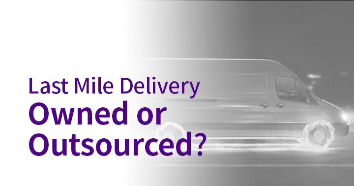 Last mile delivery - own or outsourced?