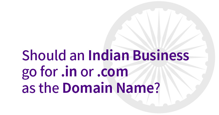 Should an Indian business go for .in or .com as the domain name?